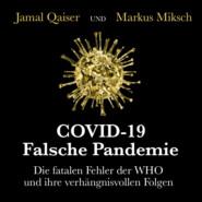 COVID-19: Falsche Pandemie - Die fatalen Fehler der WHO und ihre verhängnisvollen Folgen (Ungekürzt)