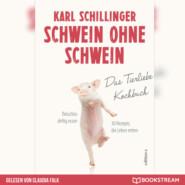 Schwein ohne Schwein - Das Tierliebekochbuch (Ungekürzt)