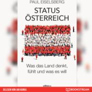 Status Österreich - Was das Land denkt, fühlt und was es will (Ungekürzt)