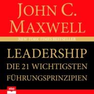 Leadership - Die 21 wichtigsten Führungsprinzipien (Ungekürzt)