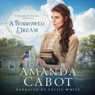 A Borrowed Dream - Cimarron Creek Trilogy, Book 2 (Unabridged)