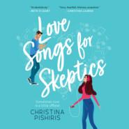 Love Songs for Skeptics (Unabridged)