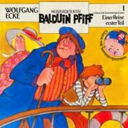 Balduin Pfiff, Glatze mit Sommersprossen, Folge 1: Einer Reise erster Teil