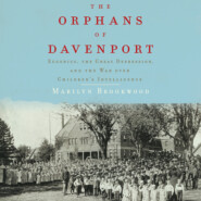 The Orphans of Davenport - Eugenics, the Great Depression, and the War Over Children\'s Intelligence (Unabridged)