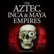 The Aztec, Inca and Maya Empires (Unabridged)