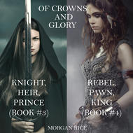 Of Crowns and Glory: Knight, Heir, Prince and Rebel, Pawn, King