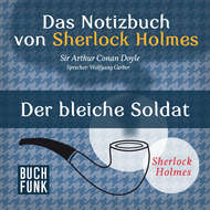 Sherlock Holmes - Das Notizbuch von Sherlock Holmes: Der bleiche Soldat (Ungekürzt)