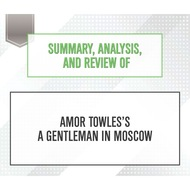 Summary, Analysis, and Review of Amor Towles\'s A Gentleman in Moscow (Unabridged)