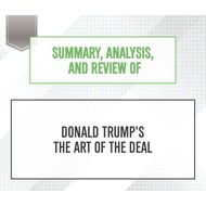 Summary, Analysis, and Review of Donald Trump\'s The Art of the Deal (Unabridged)