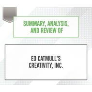 Summary, Analysis, and Review of Ed Catmull\'s Creativity, Inc. (Unabridged)