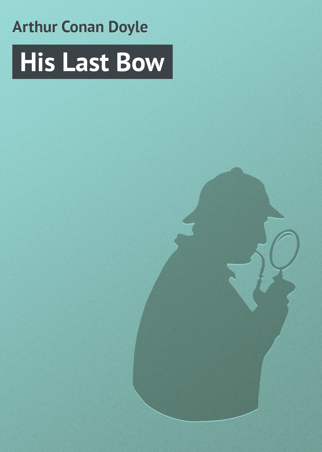Артур Конан Дойл His Last Bow arthur conan doyle the hound of the baskervilles and his last bow