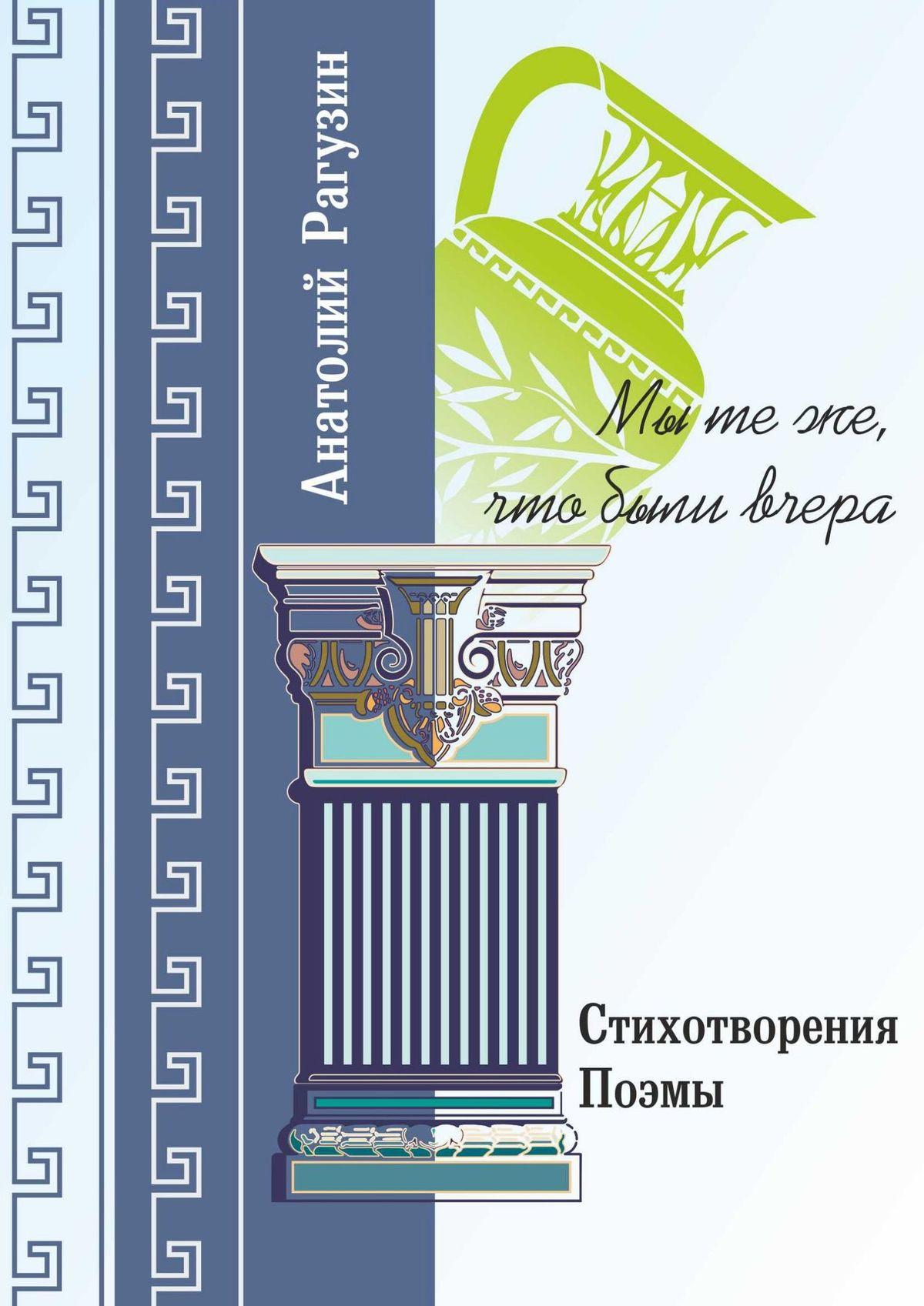 Анатолий Рагузин Мы теже, что были вчера. Стихотворения, поэмы анатолий поперечный анатолий поперечный стихотворения и поэмы