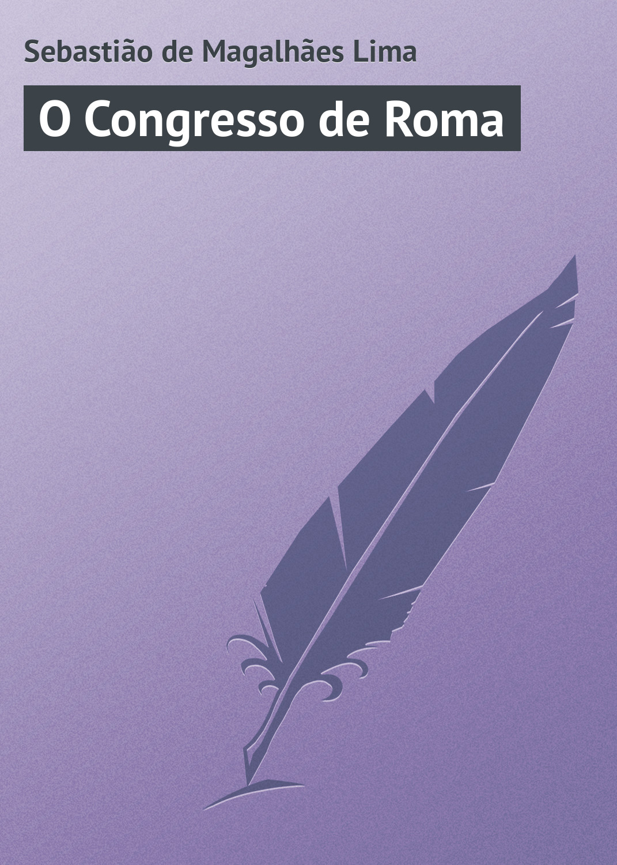 Sebastião de Magalhães Lima O Congresso de Roma mallu magalhães rio de janeiro