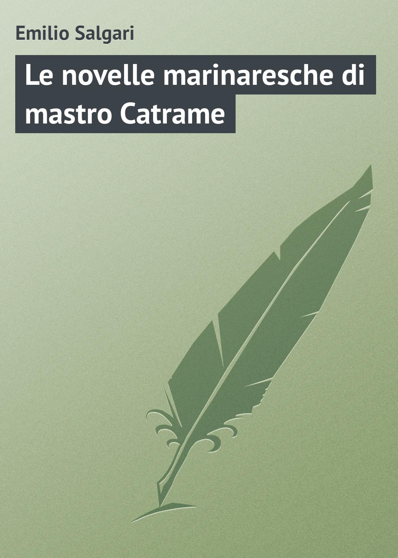 лучшая цена Emilio Salgari Le novelle marinaresche di mastro Catrame