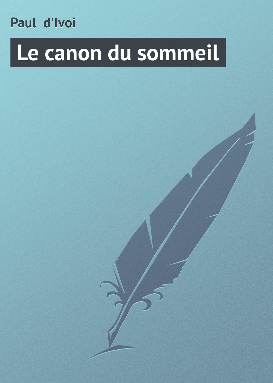 Paul d'Ivoi Le canon du sommeil antoine charma du sommeil french edition
