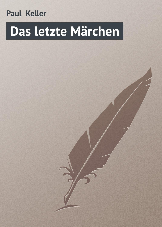 Paul Keller Das letzte Märchen