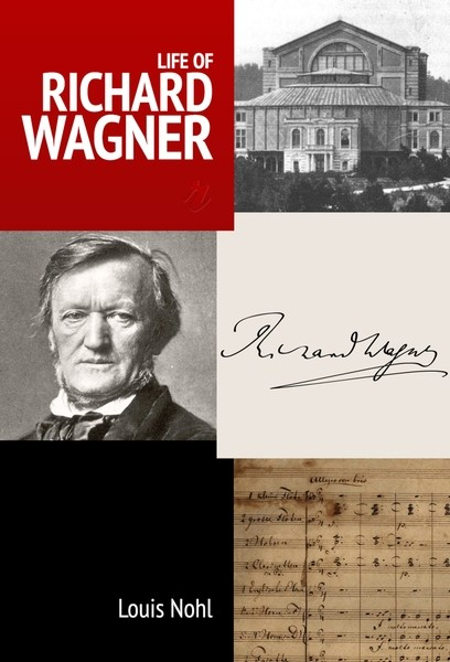Louis Nohl Life of Richard Wagner rhyming life and death