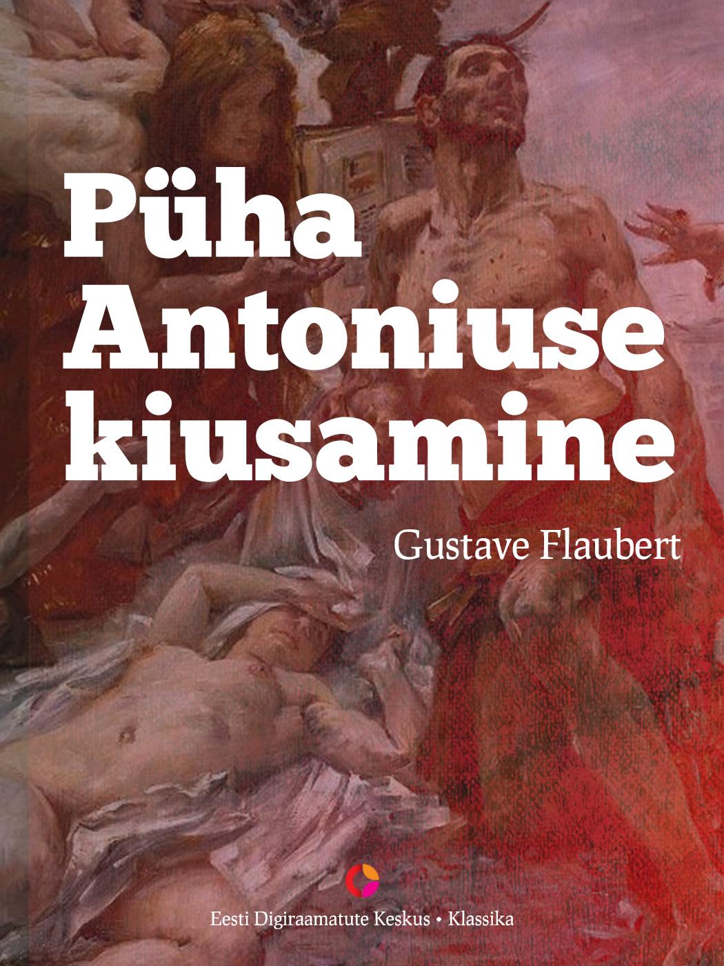 Gustave Flaubert Püha Antoniuse kiusamine rein sikk minu virumaa üks poiss üks vanne üks maa