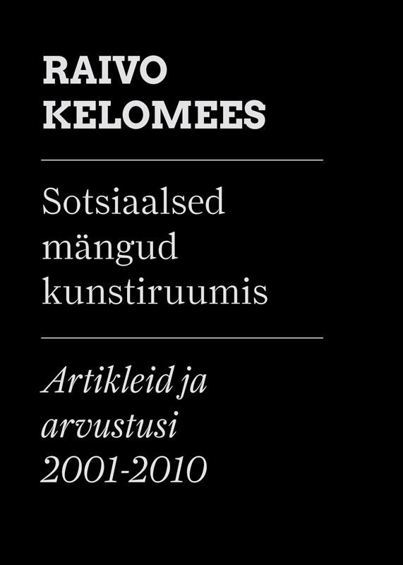 Raivo Kelomees Sotsiaalsed mängud kunstiruumis raivo kelomees sotsiaalsed mängud kunstiruumis isbn 9789949467457