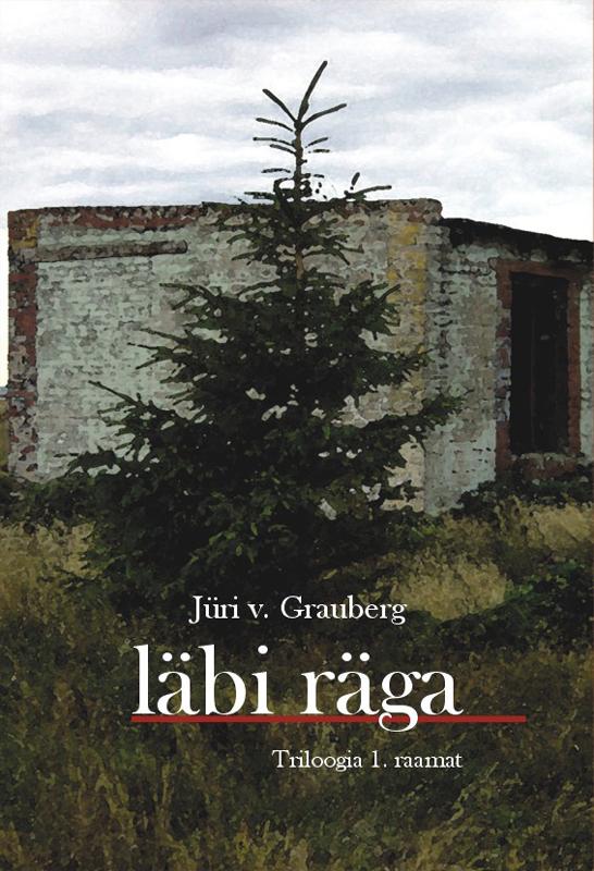 Jüri V. Grauberg Läbi räga jüri v grauberg aegu ammuseid isbn 9789949815227