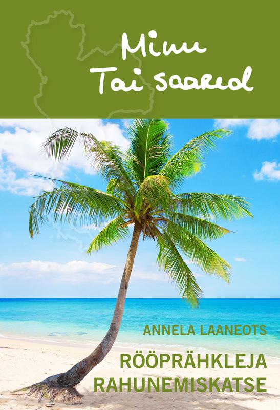 Annela Laaneots Minu Tai saared. Rööprähkleja rahunemiskatse ene timmusk minu kanada