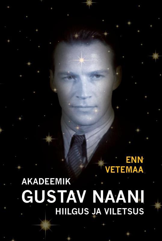 Энн Ветемаа Akadeemik Gustav Naani hiilgus ja viletsus