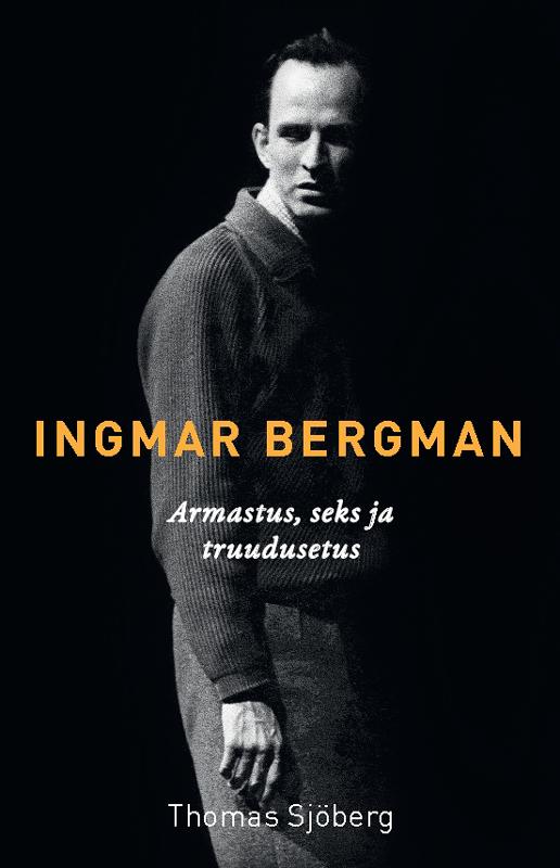 Thomas Sjöberg Ingmar Bergman. Jutustus armastusest, seksist ja truudusetusest ingmar stadelmann berlin