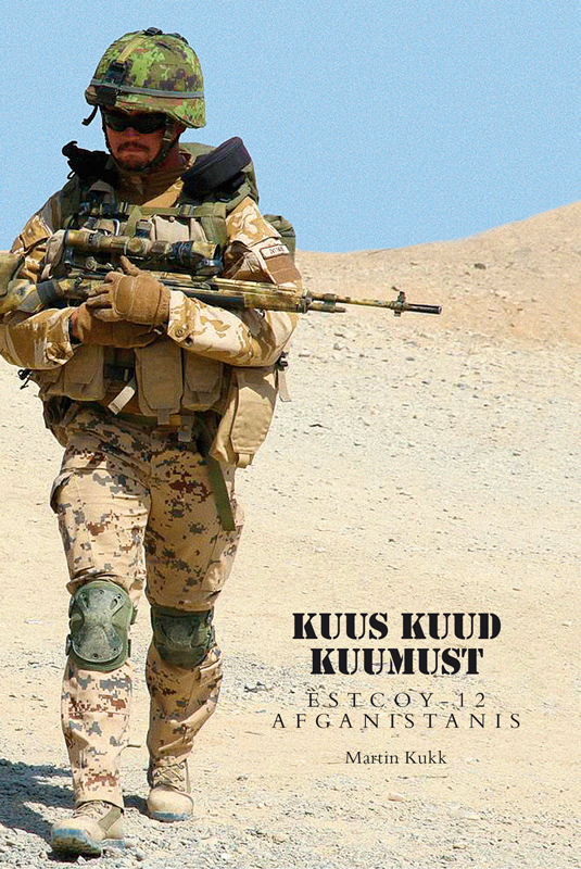 Martin Kukk Kuus kuud kuumust. Estcoy missioon Afganistanis martin kukk röövitud pioneeri juhtum krolli teine juurdlus