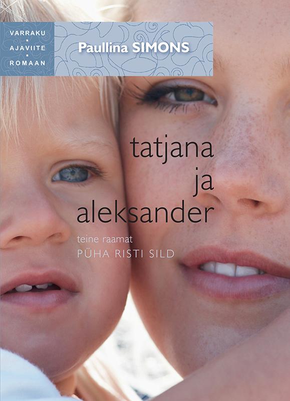 Paullina Simons Tatjana ja Aleksander. Teine raamat. Püha risti sild. Sari Varraku ajaviiteromaan jo platt tagurpidi lugemine sari varraku ajaviiteromaan