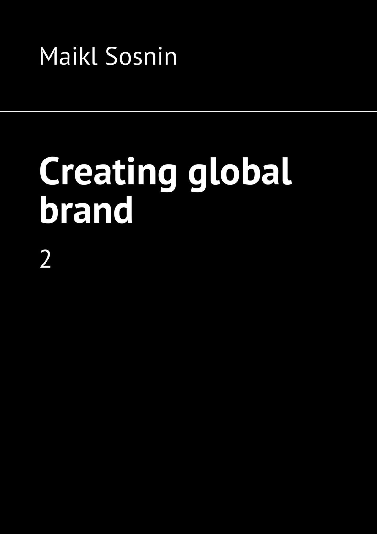 Maikl Sosnin Creating global brand. 2