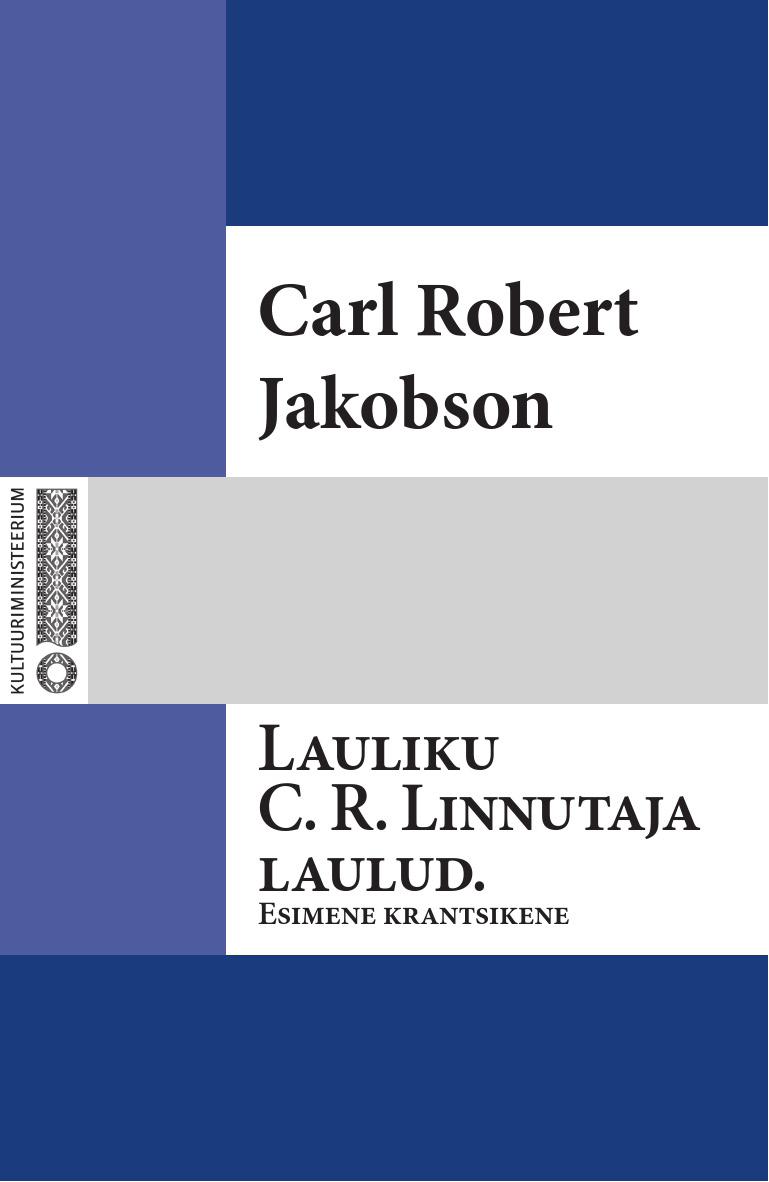 Carl Jakobson Lauliku C. R. Linnutaja laulud. Esimene krantsikene august jakobson varesejutud