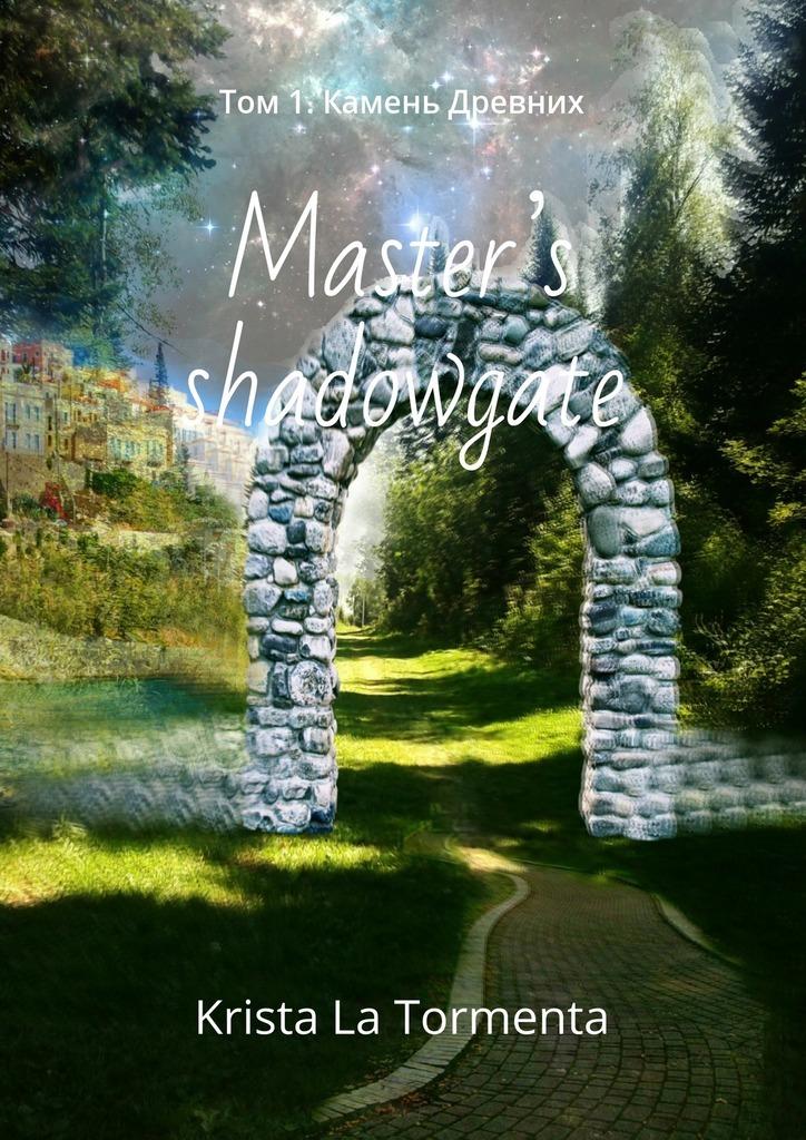 Krista La Tormenta Master's shadowgate. Том 1.Камень Древних krista la tormenta будни хранителя