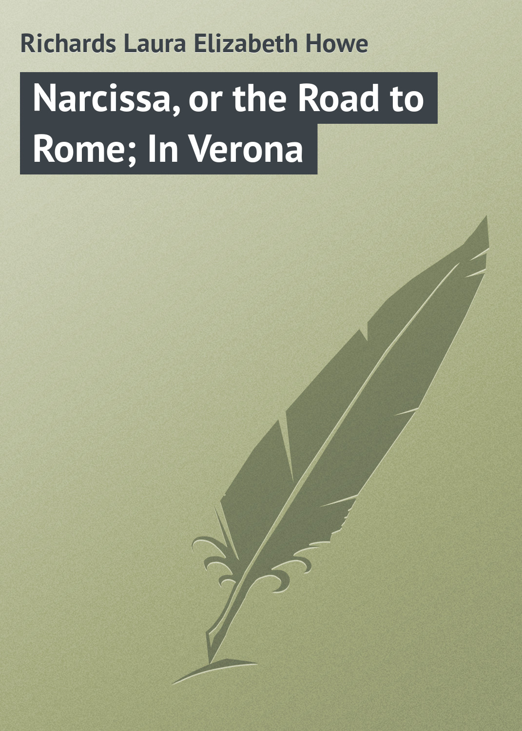 Laura Richards Narcissa, or the Road to Rome; In Verona laura richards rosin the beau