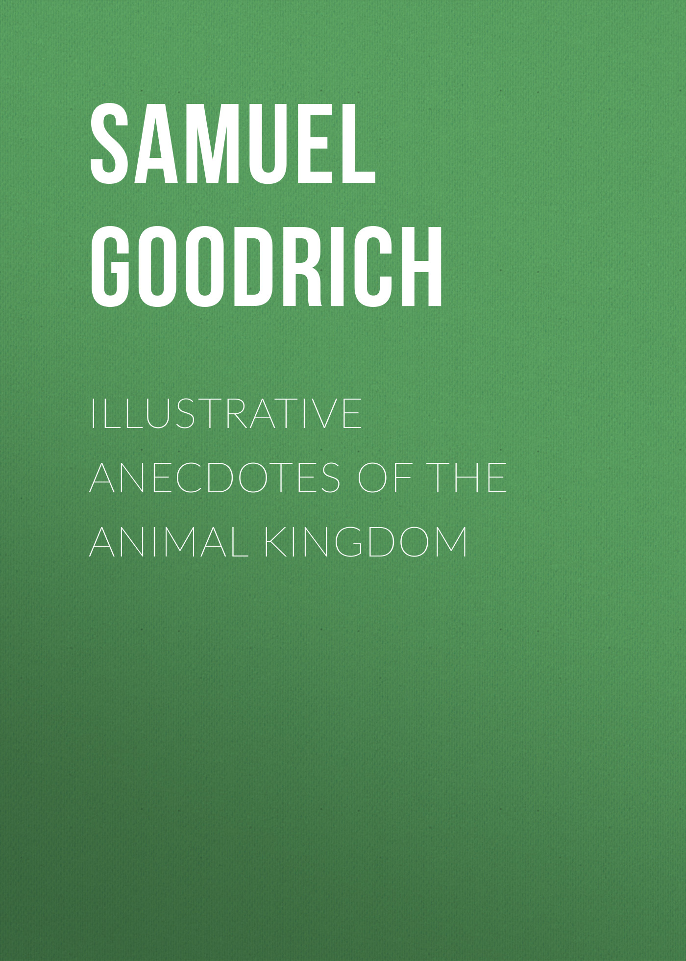 Goodrich Samuel Griswold Illustrative Anecdotes of the Animal Kingdom assembly of divines shorter catech the shorter catechism with proofs analyses and illustrative anecdotes c