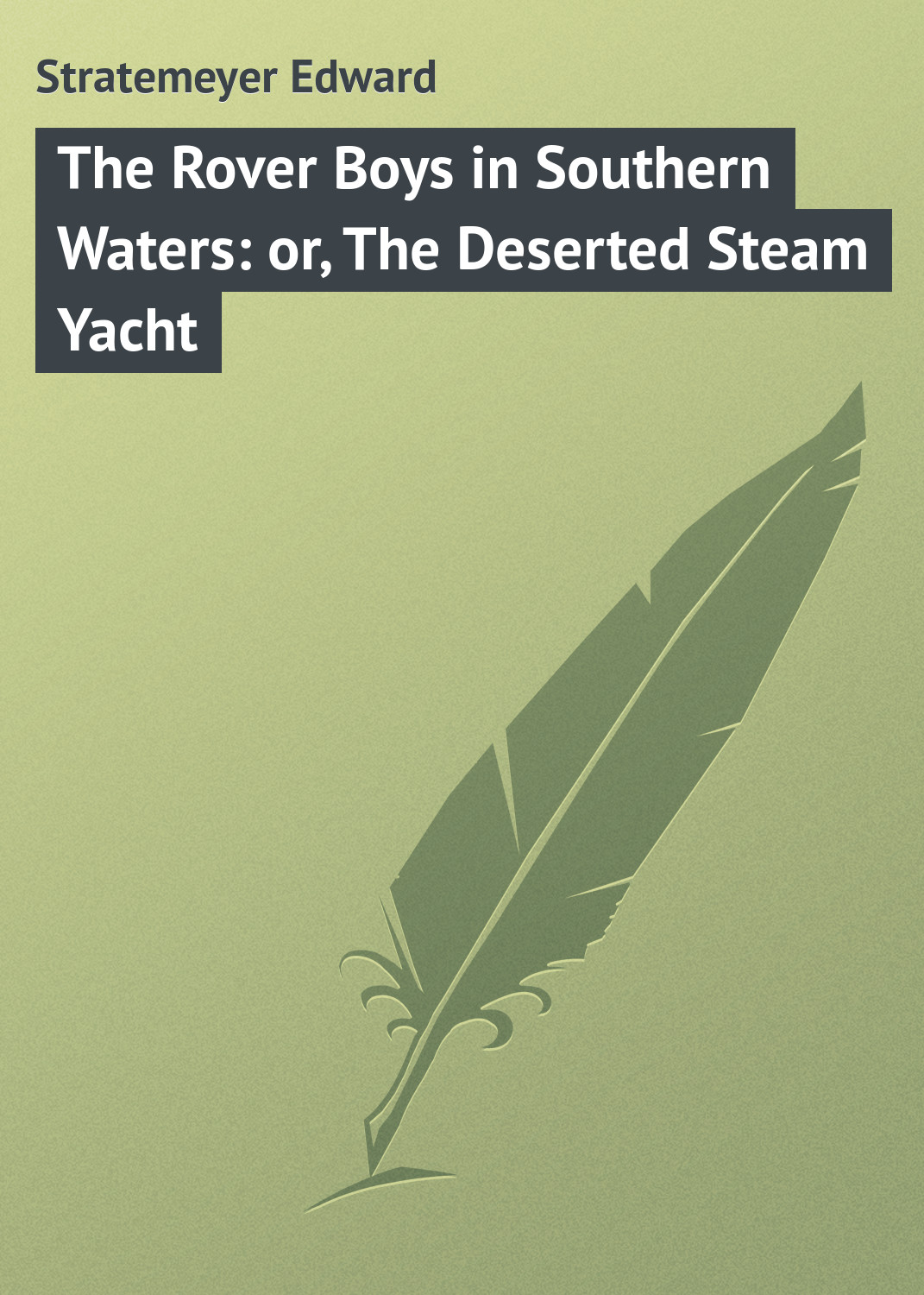 Stratemeyer Edward The Rover Boys in Southern Waters: or, The Deserted Steam Yacht stratemeyer edward the rover boys in the land of luck or stirring adventures in the oil fields