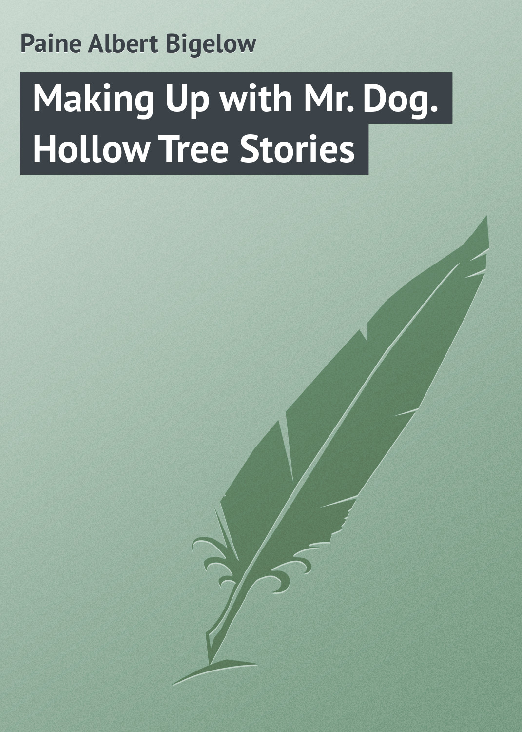 Paine Albert Bigelow Making Up with Mr. Dog. Hollow Tree Stories 40 102 cм