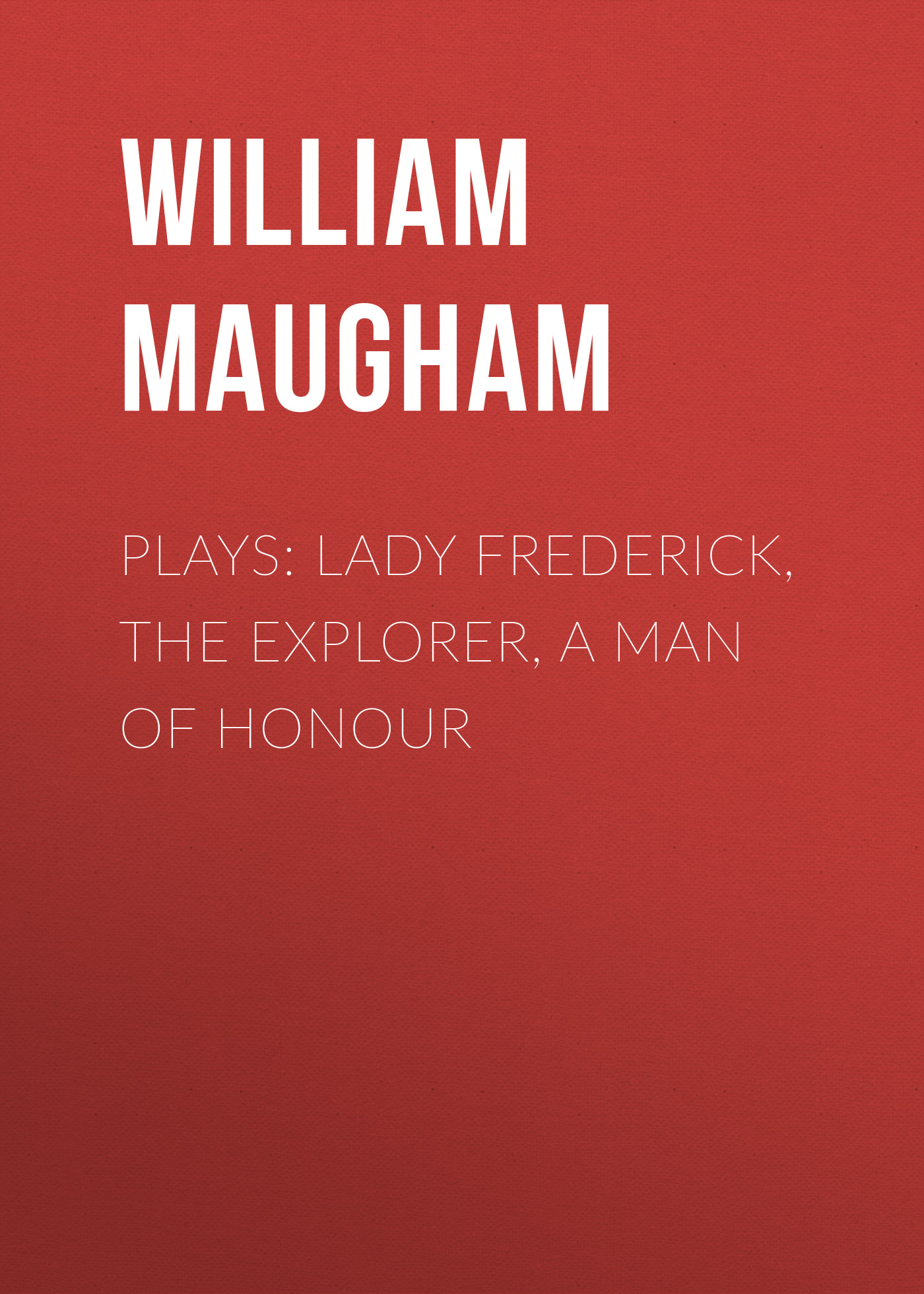 Maugham William Somerset Plays: Lady Frederick, The Explorer, A Man of Honour iain gale man of honour
