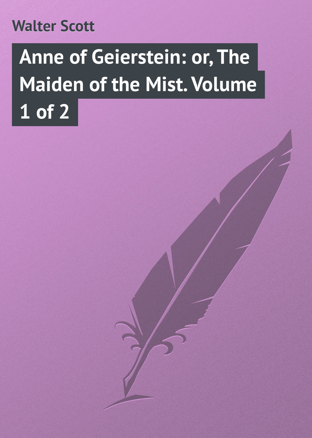 Walter Scott Anne of Geierstein: or, The Maiden of the Mist. Volume 1 of 2 walter scott the history of schotland vol 2