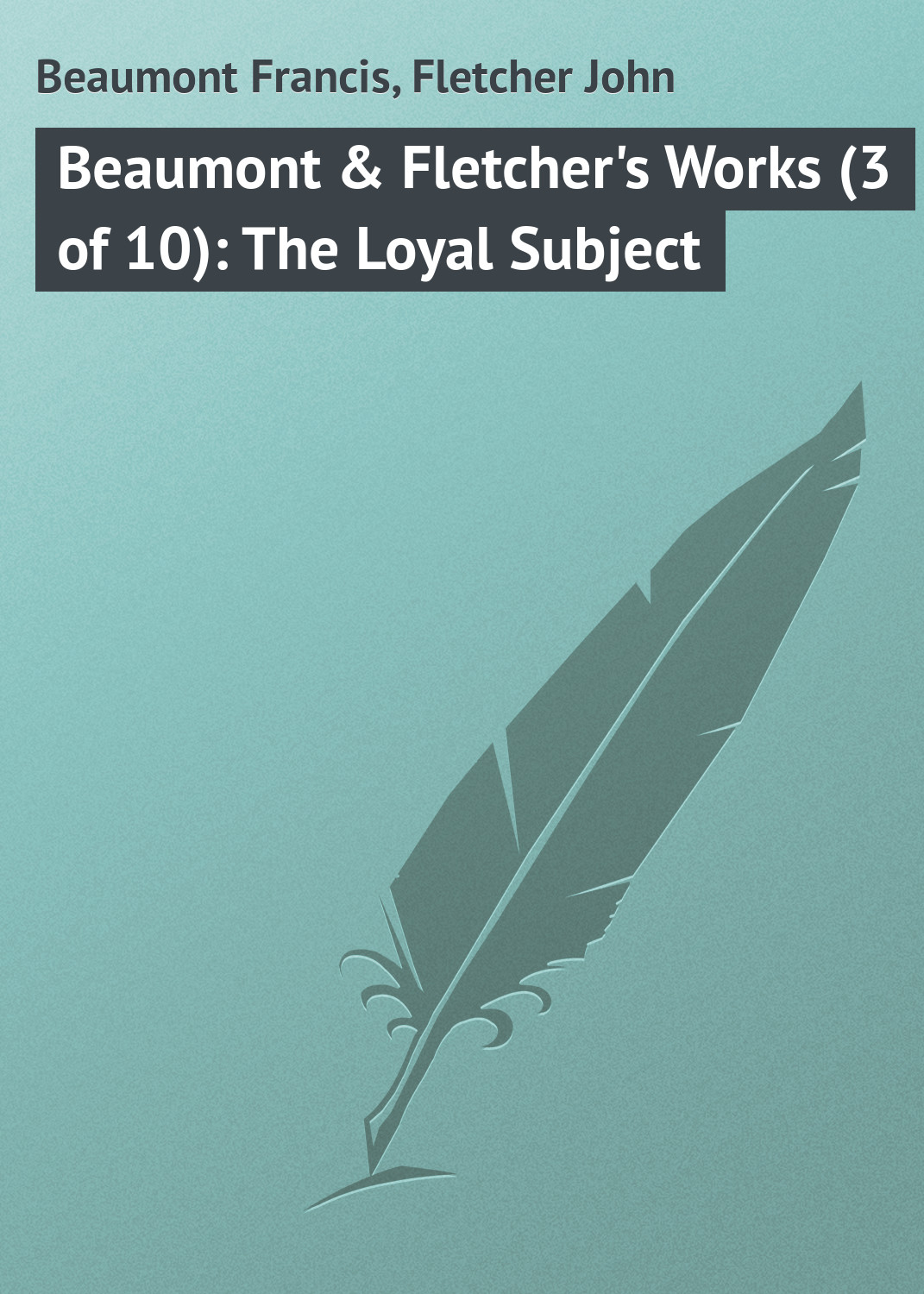 Beaumont Francis Beaumont & Fletcher's Works (3 of 10): The Loyal Subject hidesign business beaumont 01