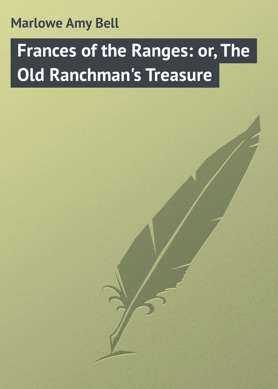 Marlowe Amy Bell Frances of the Ranges: or, The Old Ranchman's Treasure l k neff the sea bell