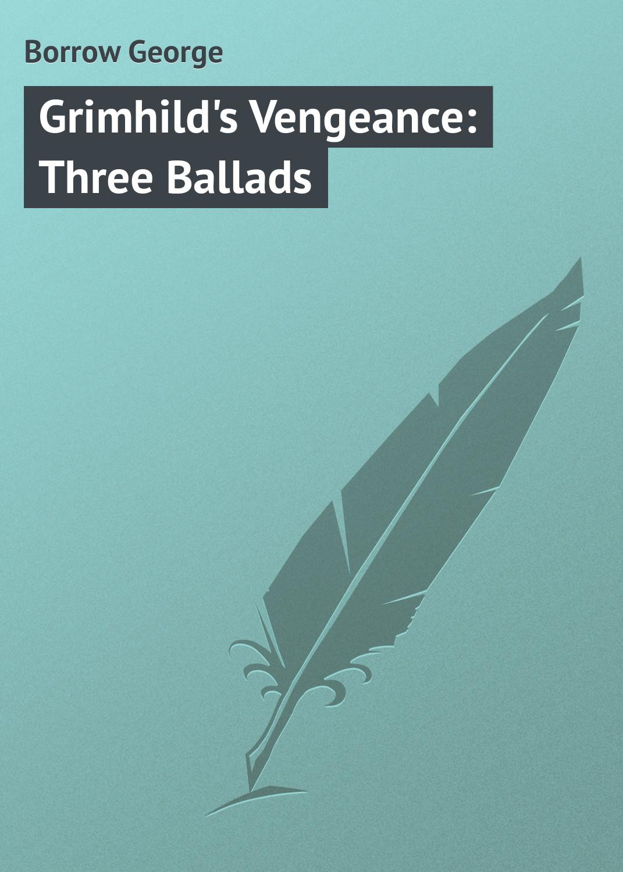 все цены на Borrow George Grimhild's Vengeance: Three Ballads онлайн