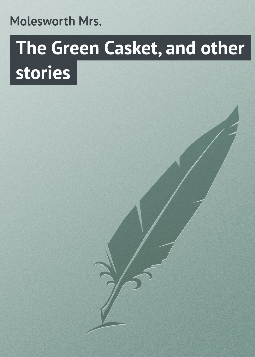 купить Molesworth Mrs. The Green Casket, and other stories по цене 0 рублей