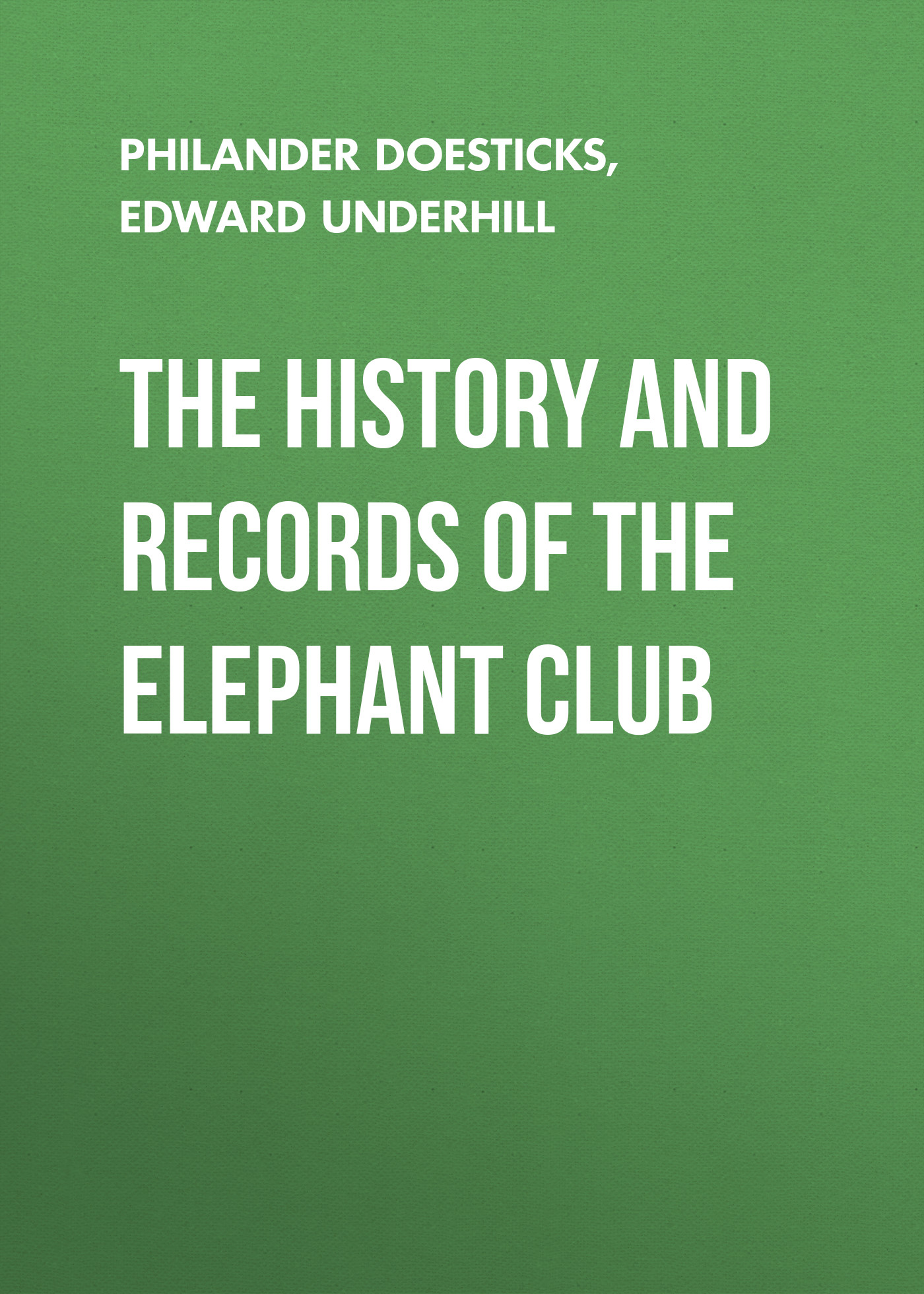 Doesticks Q. K. Philander The History and Records of the Elephant Club