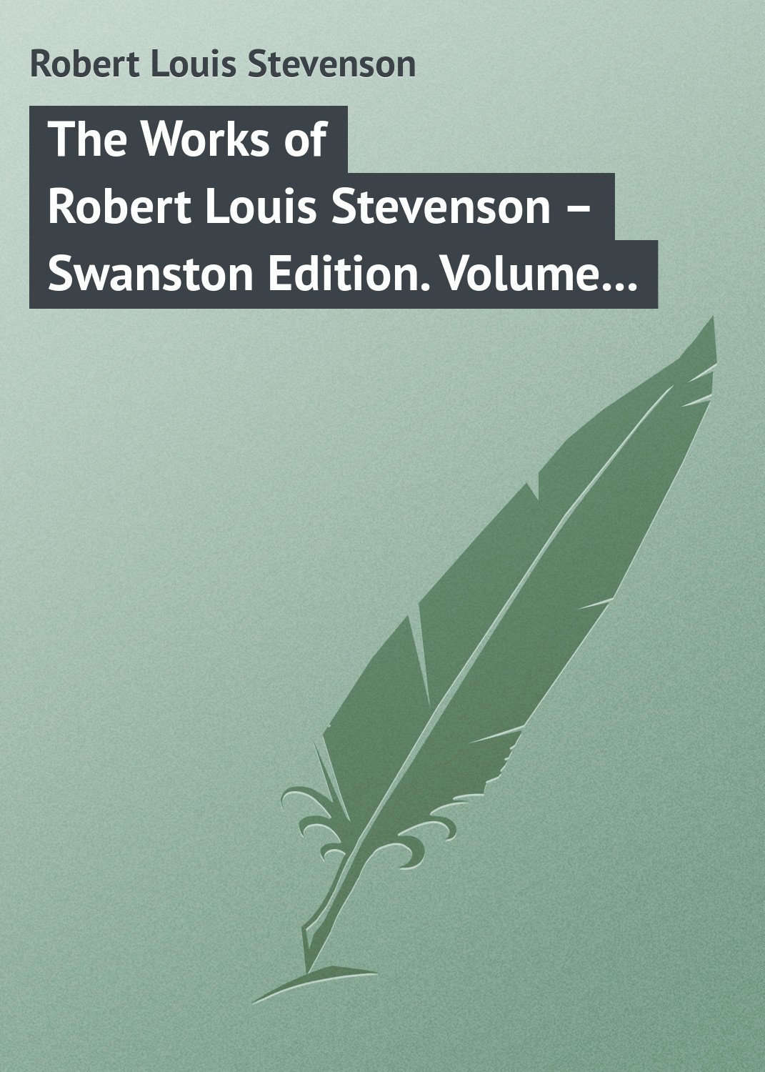 Роберт Льюис Стивенсон The Works of Robert Louis Stevenson – Swanston Edition. Volume 16 роберт льюис стивенсон the silverado squatters