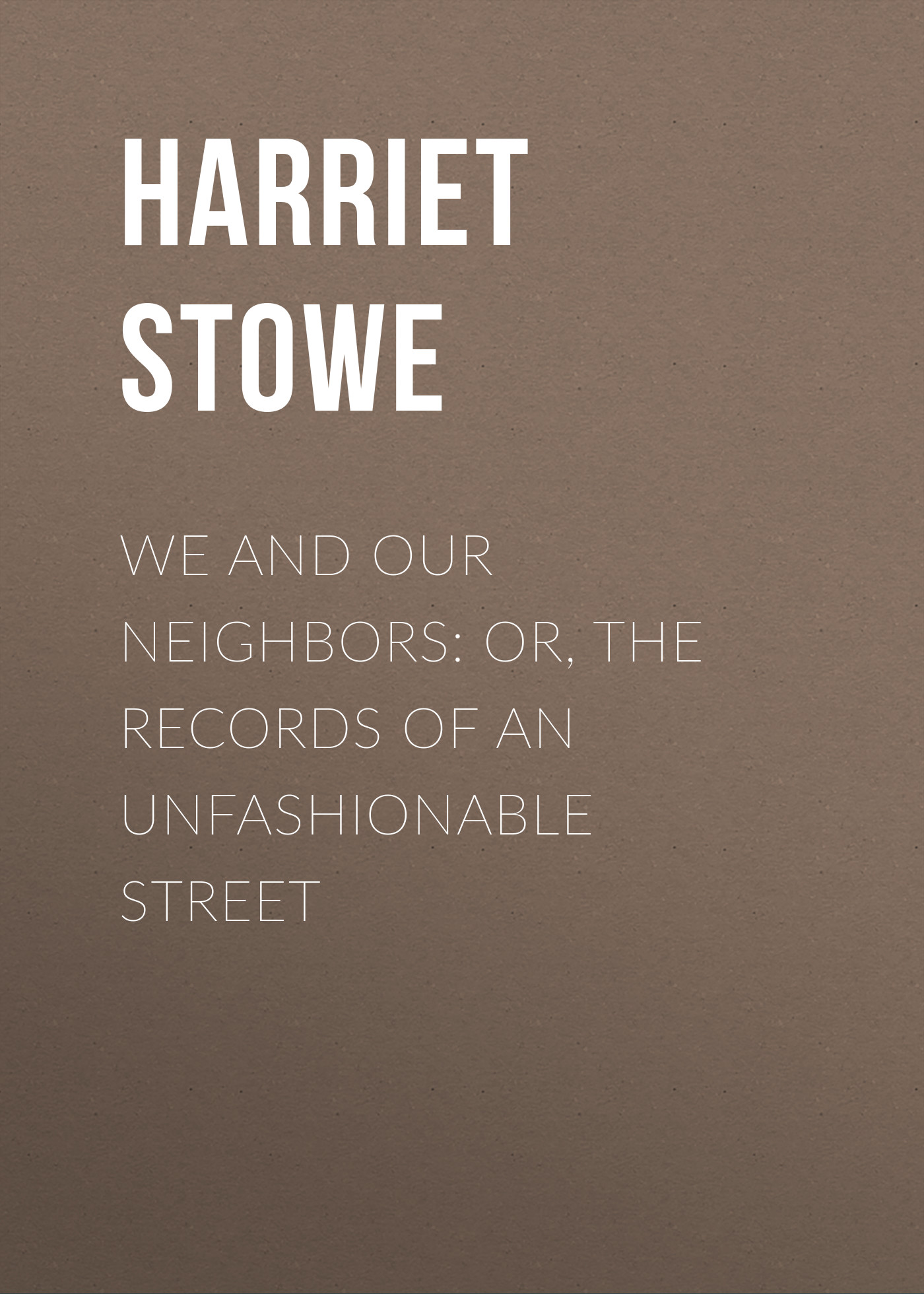 we and our neighbors or the records of an unfashionable street