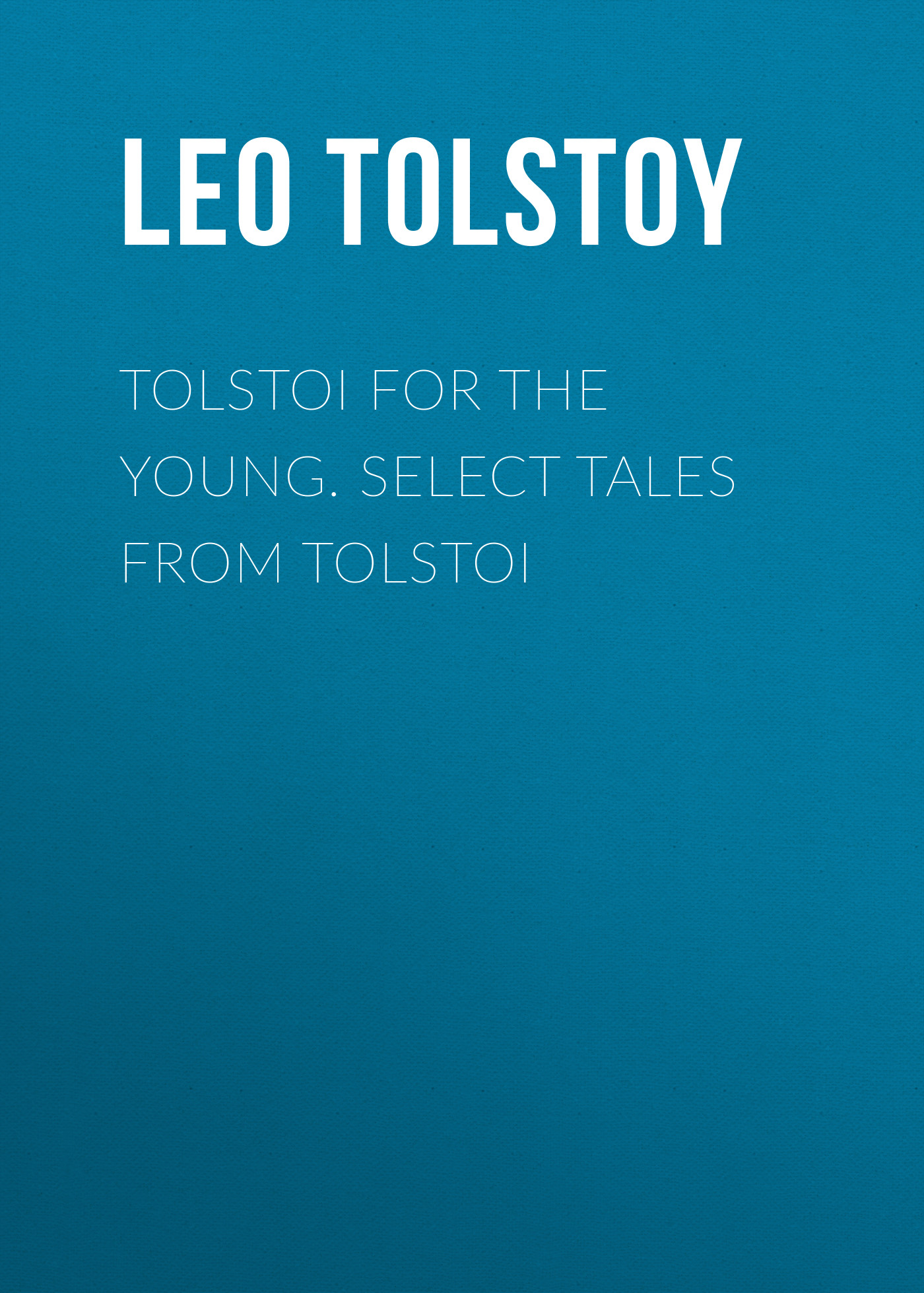 Лев Толстой Tolstoi for the young. Select tales from Tolstoi tolstoi l three novellas