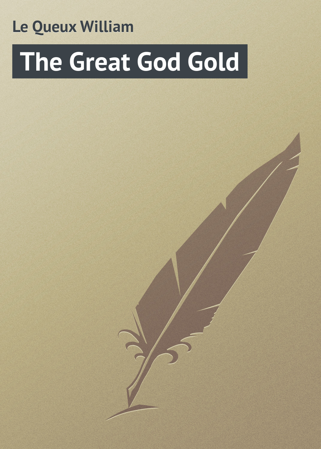 Le Queux William The Great God Gold god is not great