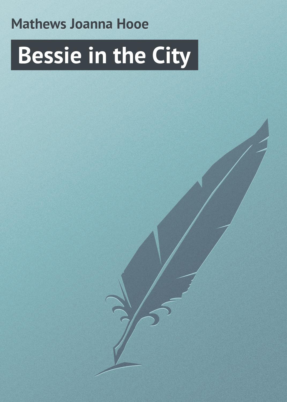 Mathews Joanna Hooe Bessie in the City the mathews men