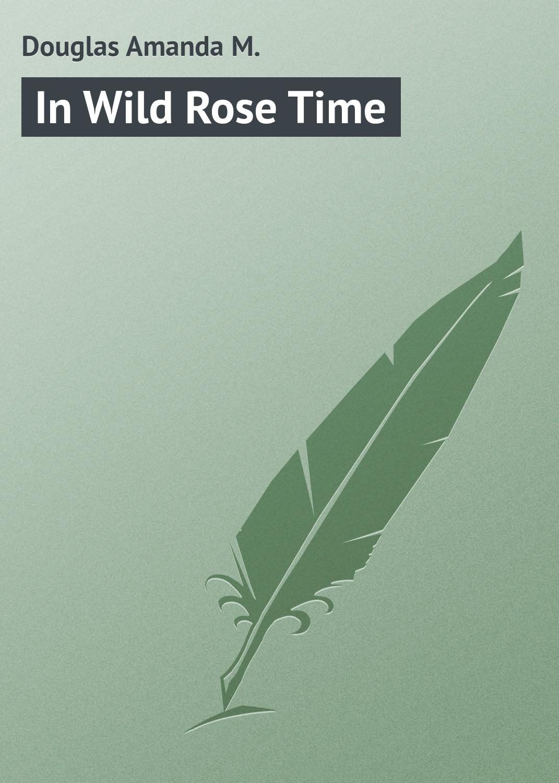 Douglas Amanda M. In Wild Rose Time m douglas clark bathsheba her story