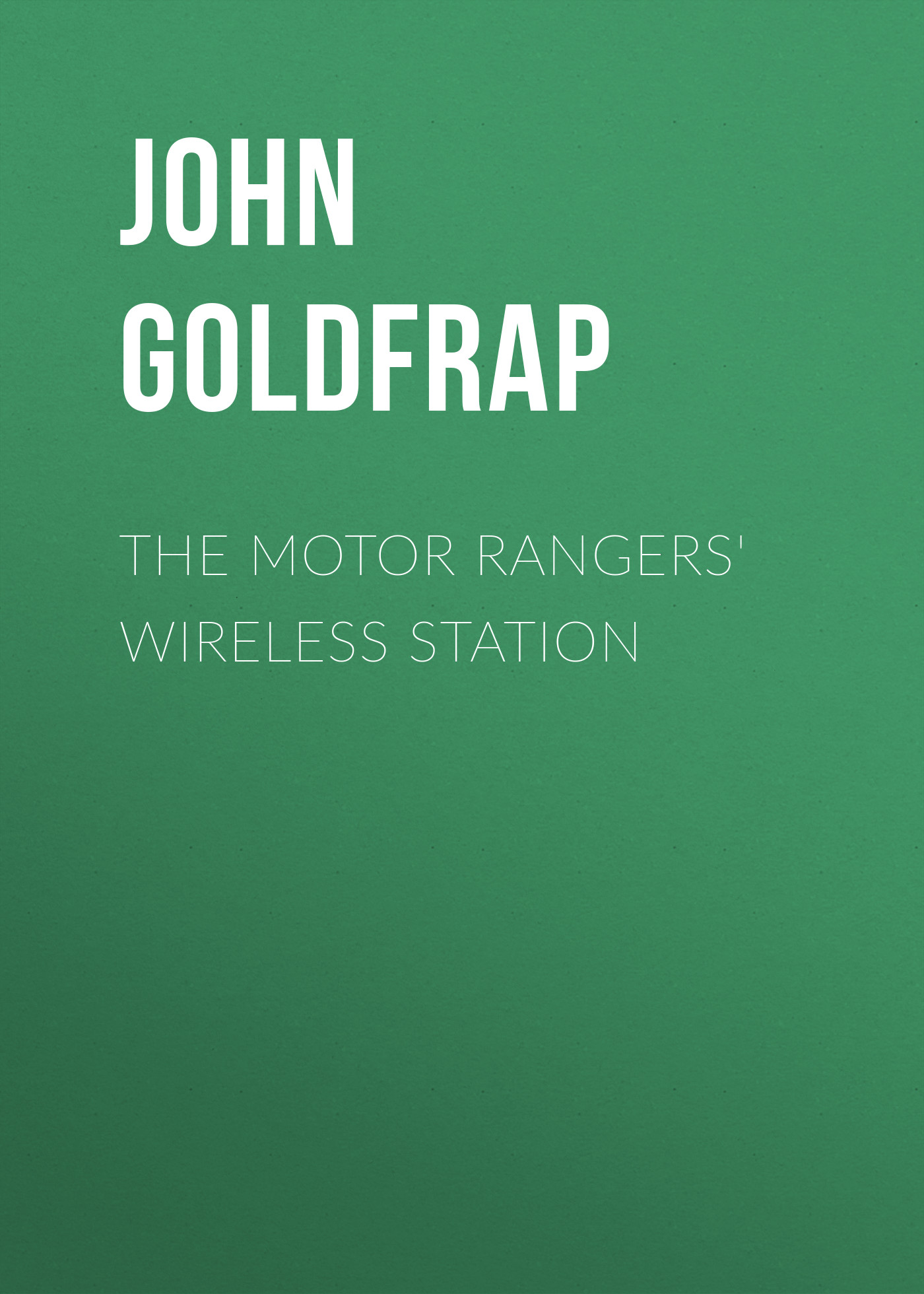 Goldfrap John Henry The Motor Rangers' Wireless Station goldfrap john henry the boy aviators in record flight or the rival aeroplane